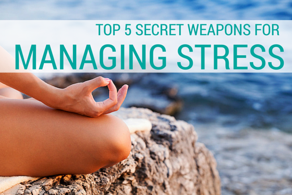 Top 5 Secret Weapons for Managing Stress