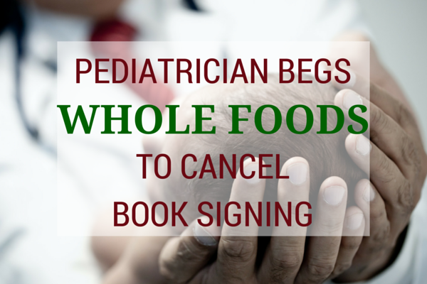 Pediatrician Begs Whole Foods to Cancel My Book Signing