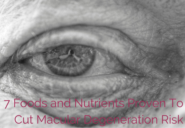 7 Foods and Nutrients Proven To Cut Macular Degeneration Risk