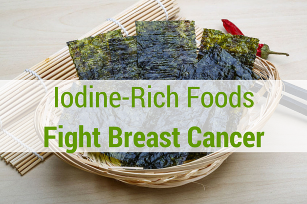 Iodine-Rich Foods Fight Breast Cancer