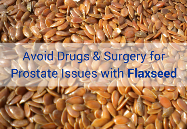 Avoid Drugs & Surgery for Prostate Issues with Flaxseed