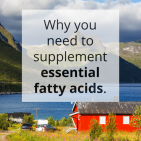 Why You Need To Supplement Essential Fatty Acids