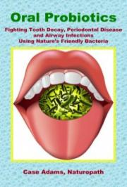 Oral Probiotics Fighting Tooth Decay Periodontal Disease and Airway Infections Using Natures Friendly Bacteria