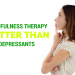 Mindfulness Therapy Better Than Antidepressants